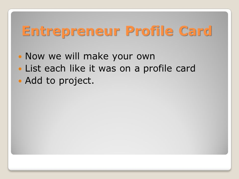 Entrepreneur Profile Card Now we will make your own List each like it was on a profile card Add to project.