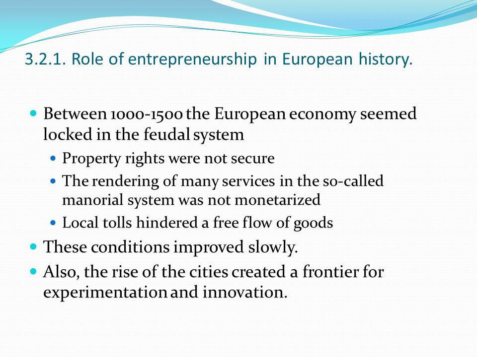 3.2.1. Role of entrepreneurship in European history. Between 1000-1500 the European economy seemed locked in the feudal system Property rights were no