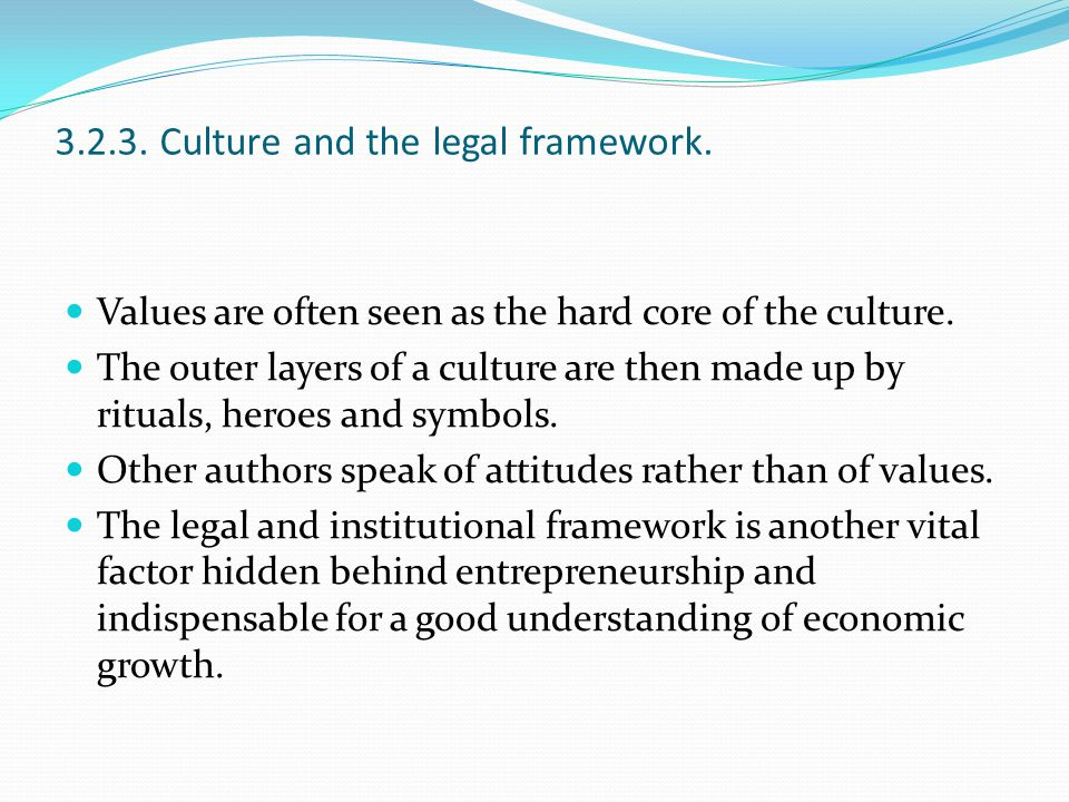 3.2.3. Culture and the legal framework. Values are often seen as the hard core of the culture. The outer layers of a culture are then made up by ritua