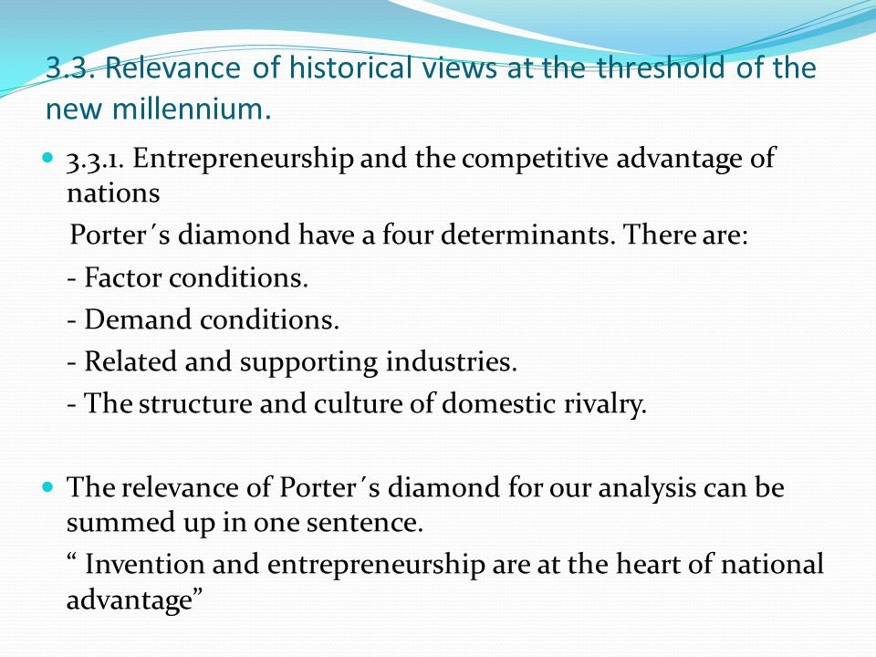 3.3. Relevance of historical views at the threshold of the new millennium. 3.3.1. Entrepreneurship and the competitive advantage of nations Porter´s d