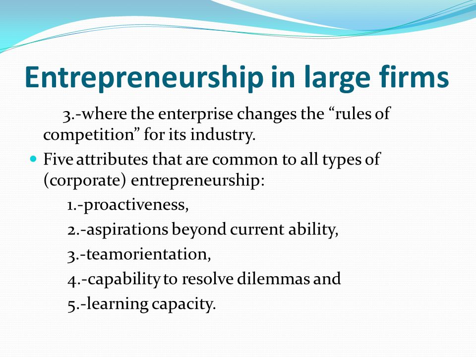 "Entrepreneurship in large firms 3.-where the enterprise changes the ""rules of competition"" for its industry. Five attributes that are common to all ty"
