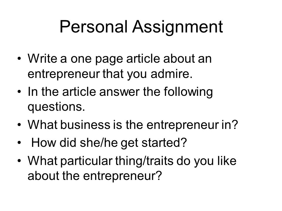 Personal Assignment Write a one page article about an entrepreneur that you admire.