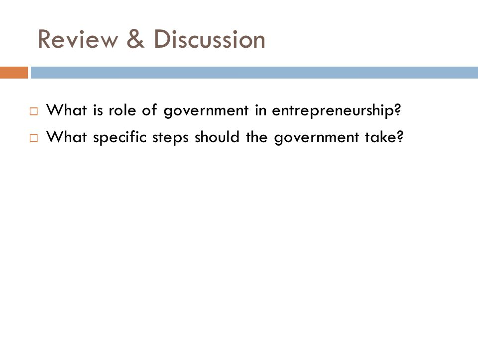 Review & Discussion  What is role of government in entrepreneurship.