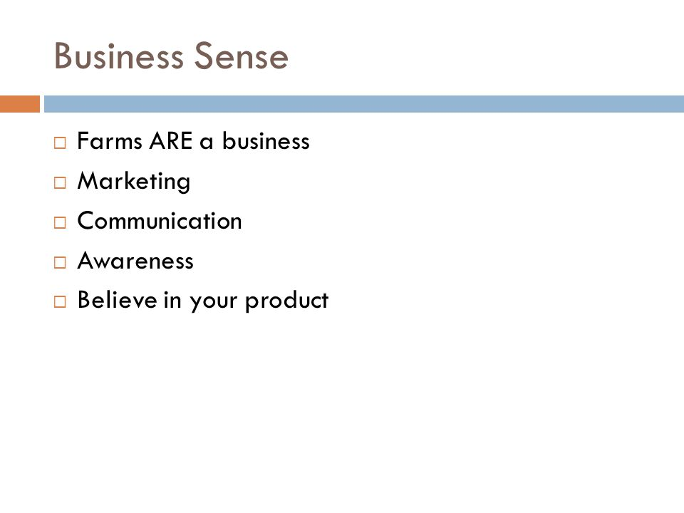 Business Sense  Farms ARE a business  Marketing  Communication  Awareness  Believe in your product