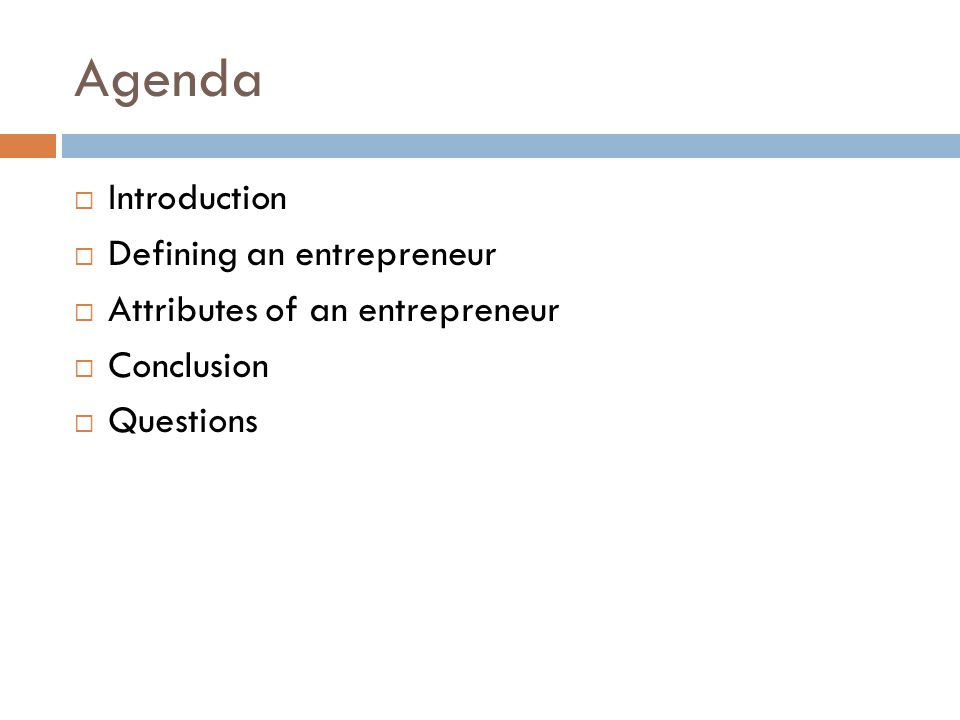 Agenda  Introduction  Defining an entrepreneur  Attributes of an entrepreneur  Conclusion  Questions