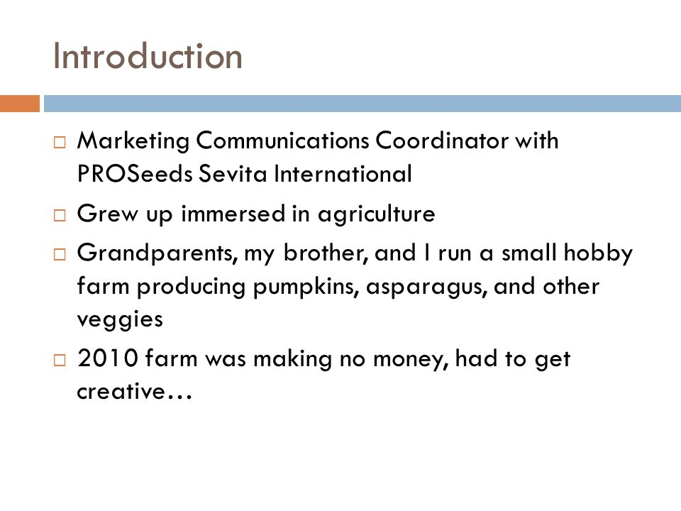 Introduction  Marketing Communications Coordinator with PROSeeds Sevita International  Grew up immersed in agriculture  Grandparents, my brother, a