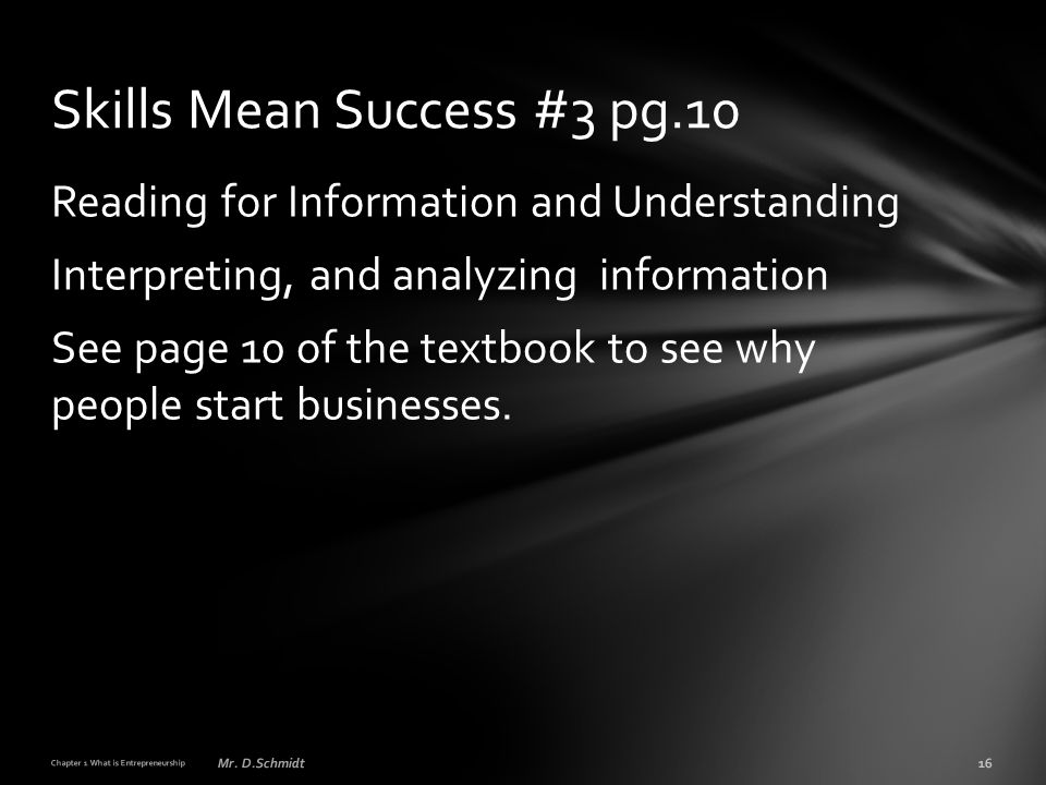 Reading for Information and Understanding Interpreting, and analyzing information See page 10 of the textbook to see why people start businesses. Chap