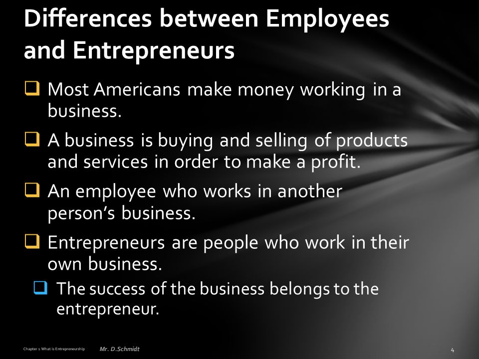  Most Americans make money working in a business.  A business is buying and selling of products and services in order to make a profit.  An employe