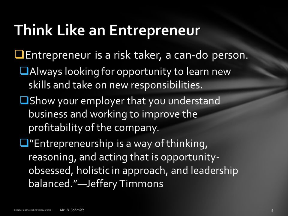 Entrepreneur is a risk taker, a can-do person.