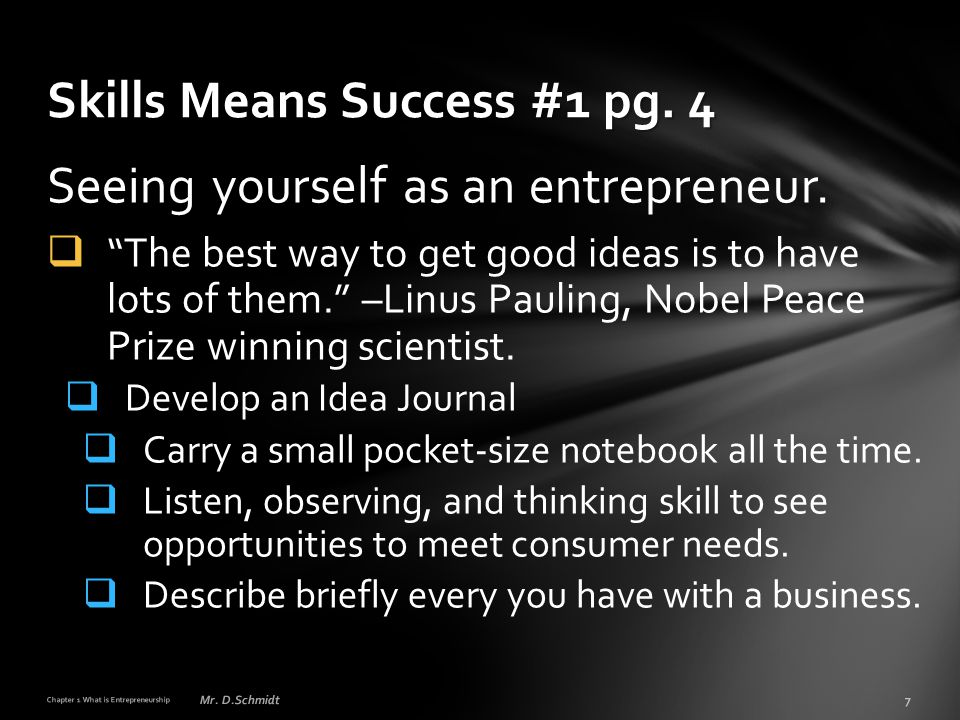 """Seeing yourself as an entrepreneur.  """"The best way to get good ideas is to have lots of them."""" –Linus Pauling, Nobel Peace Prize winning scientist. """