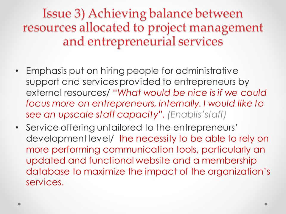 "Emphasis put on hiring people for administrative support and services provided to entrepreneurs by external resources/ ""What would be nice is if we co"