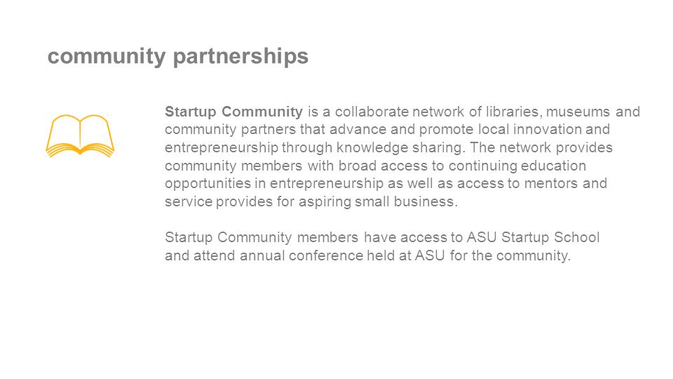 community partnerships Startup Community is a collaborate network of libraries, museums and community partners that advance and promote local innovati
