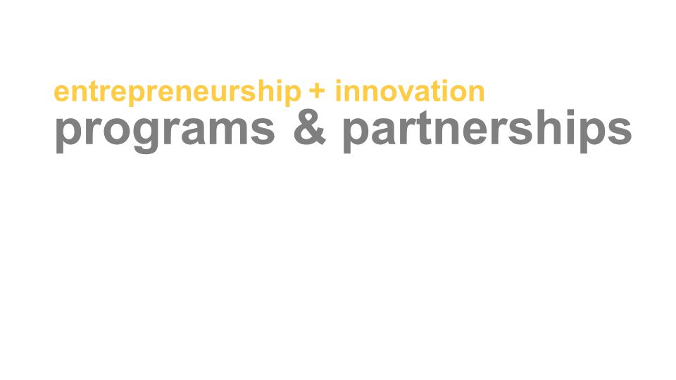 entrepreneurship + innovation programs & partnerships