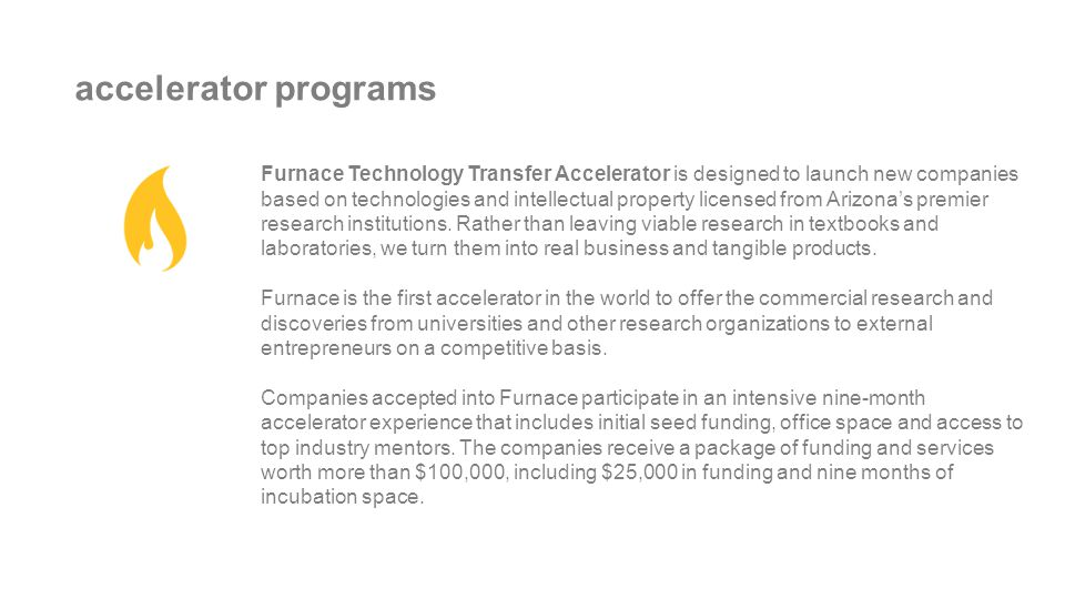 accelerator programs Furnace Technology Transfer Accelerator is designed to launch new companies based on technologies and intellectual property licen