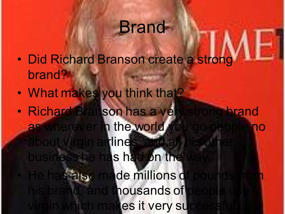 Brand Did Richard Branson create a strong brand. What makes you think that.