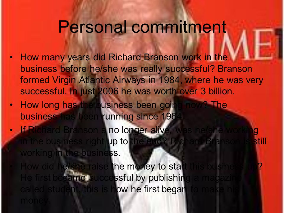 Personal commitment How many years did Richard Branson work in the business before he/she was really successful.