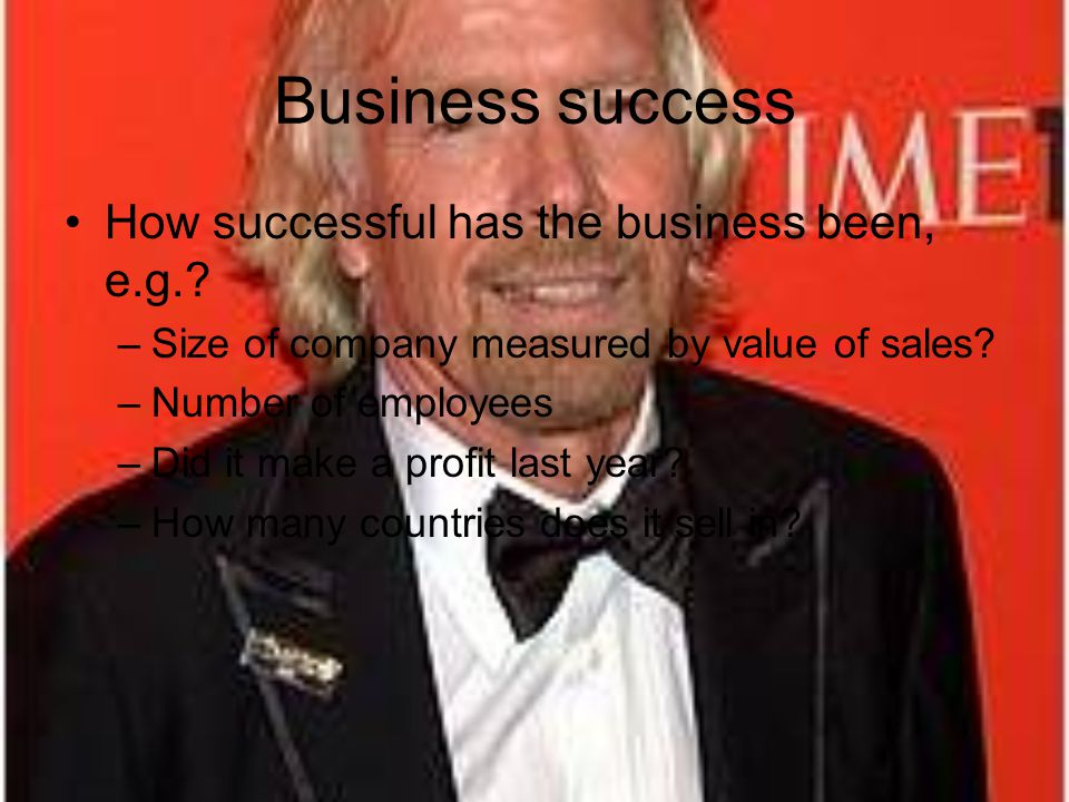 Business success How successful has the business been, e.g..