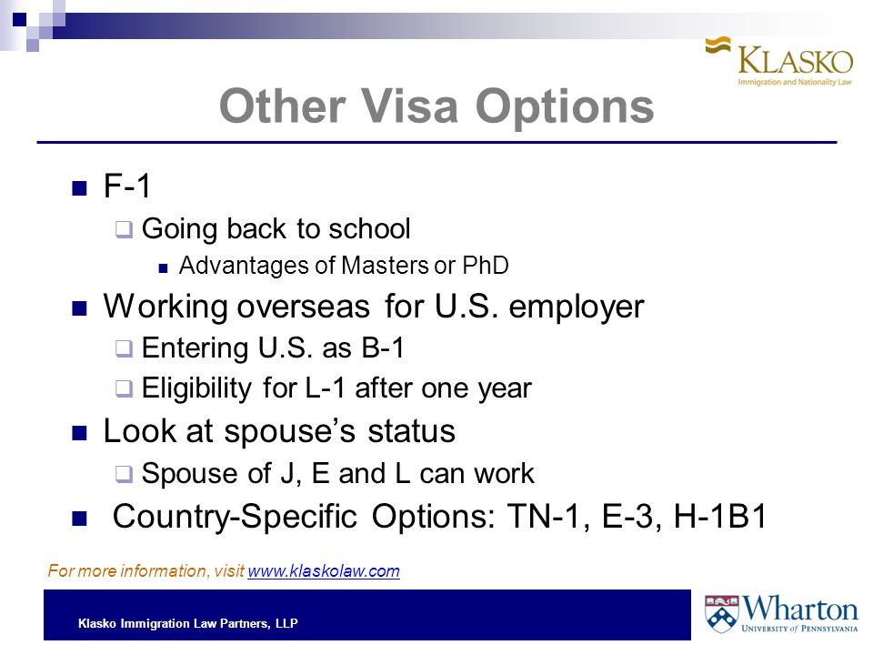 Klasko Immigration Law Partners, LLP Other Visa Options F-1  Going back to school Advantages of Masters or PhD Working overseas for U.S.