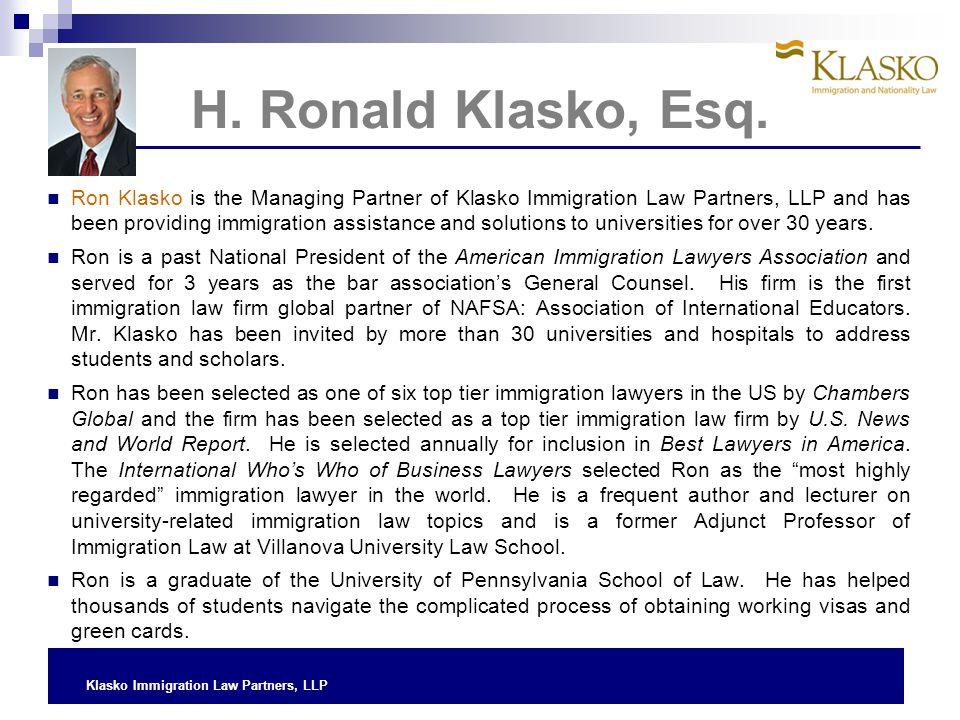 Klasko Immigration Law Partners, LLP H. Ronald Klasko, Esq. Ron Klasko is the Managing Partner of Klasko Immigration Law Partners, LLP and has been pr