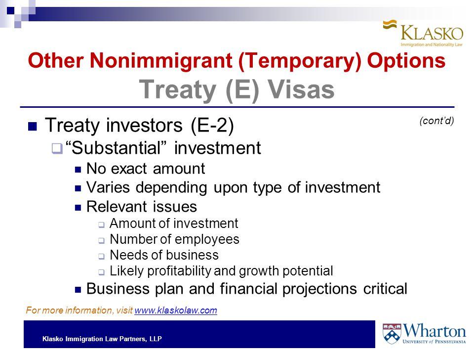"Klasko Immigration Law Partners, LLP Other Nonimmigrant (Temporary) Options Treaty (E) Visas Treaty investors (E-2)  ""Substantial"" investment No exac"