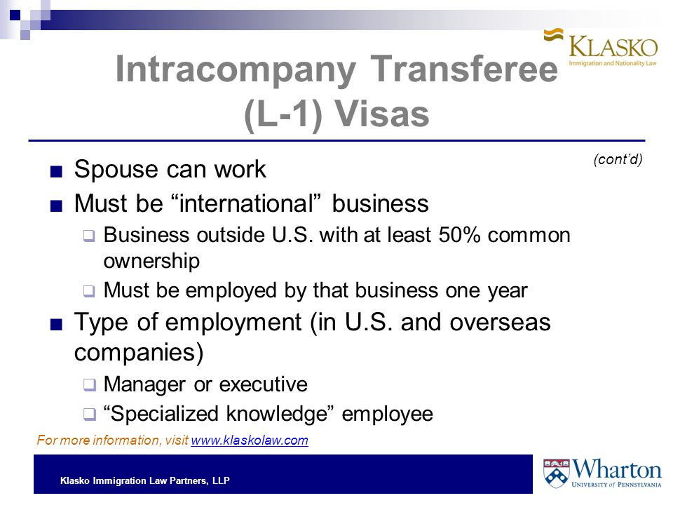 Klasko Immigration Law Partners, LLP Intracompany Transferee (L-1) Visas ■Spouse can work ■Must be international business  Business outside U.S.