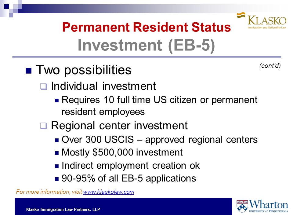 Klasko Immigration Law Partners, LLP Permanent Resident Status Investment (EB-5) Two possibilities  Individual investment Requires 10 full time US ci