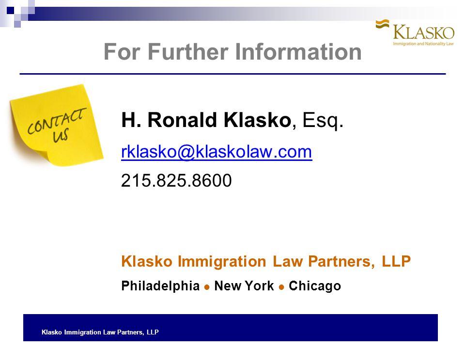 Klasko Immigration Law Partners, LLP H. Ronald Klasko, Esq. rklasko@klaskolaw.com 215.825.8600 Klasko Immigration Law Partners, LLP Philadelphia New Y
