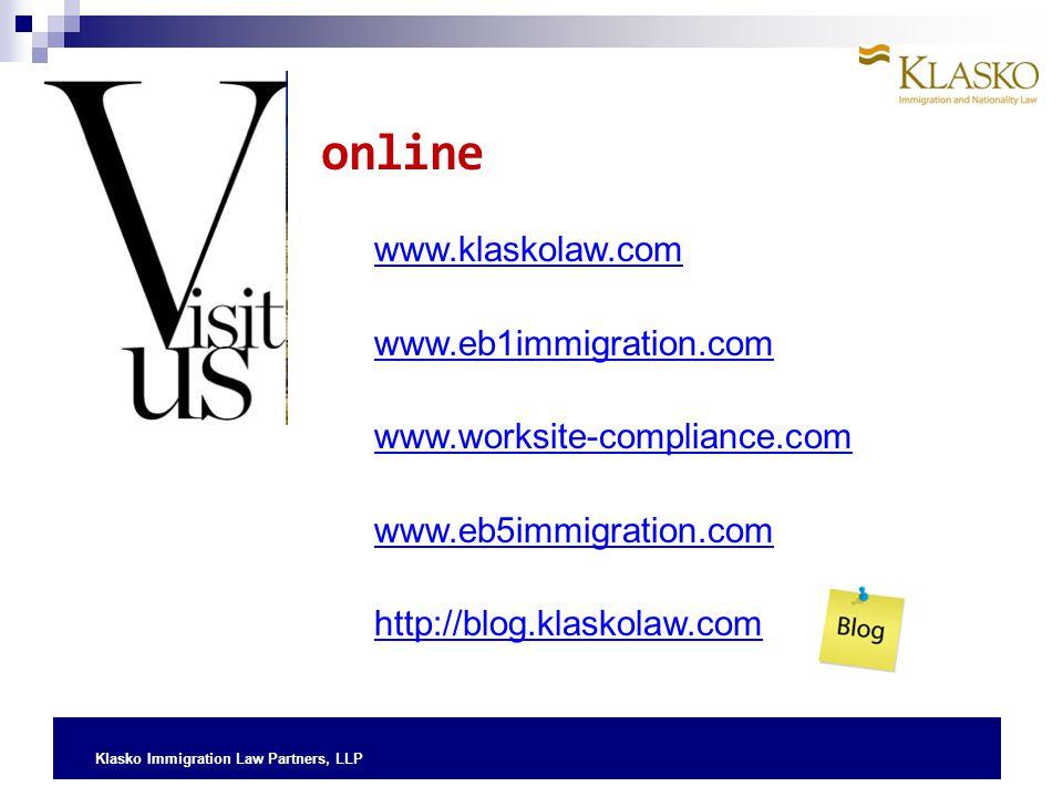 Klasko Immigration Law Partners, LLP www.klaskolaw.com www.eb1immigration.com www.worksite-compliance.com www.eb5immigration.com http://blog.klaskolaw.com online