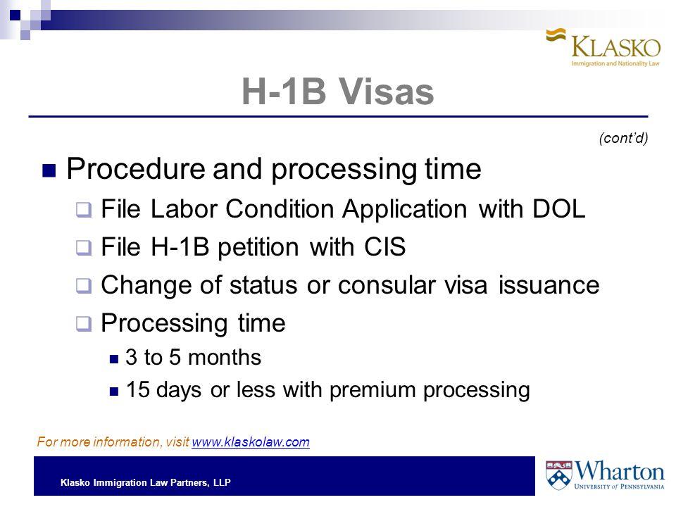 Klasko Immigration Law Partners, LLP H-1B Visas Procedure and processing time  File Labor Condition Application with DOL  File H-1B petition with CI