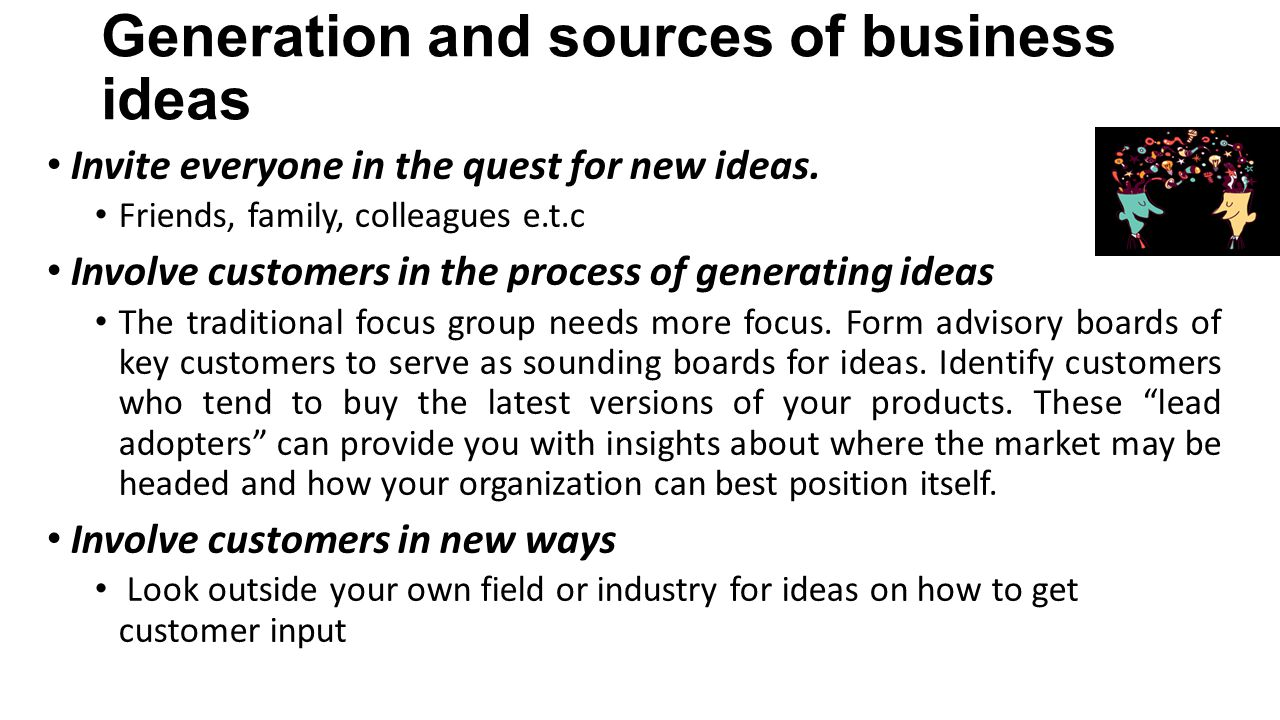 Generation and sources of business ideas Invite everyone in the quest for new ideas.