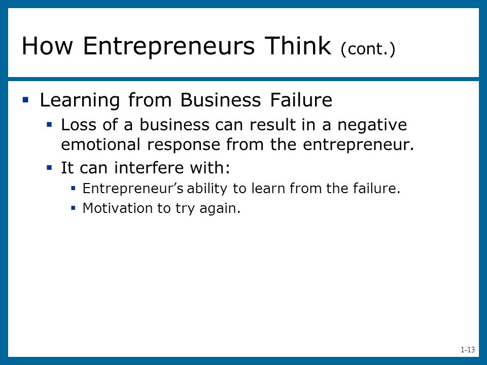 1-13  Learning from Business Failure  Loss of a business can result in a negative emotional response from the entrepreneur.