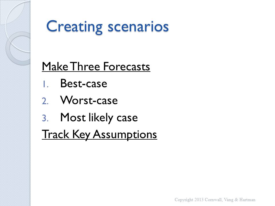 Creating scenarios Make Three Forecasts 1. Best-case 2.
