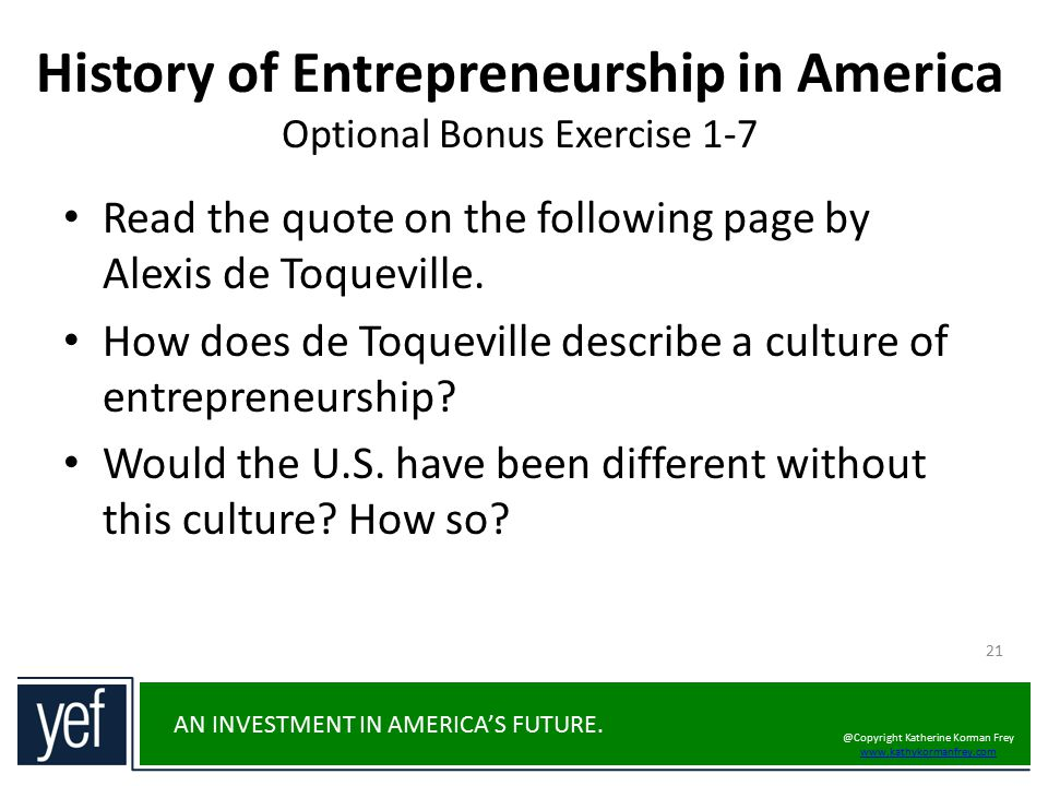 AN INVESTMENT IN AMERICA'S FUTURE. History of Entrepreneurship in America Optional Bonus Exercise 1-7 21 Read the quote on the following page by Alexi