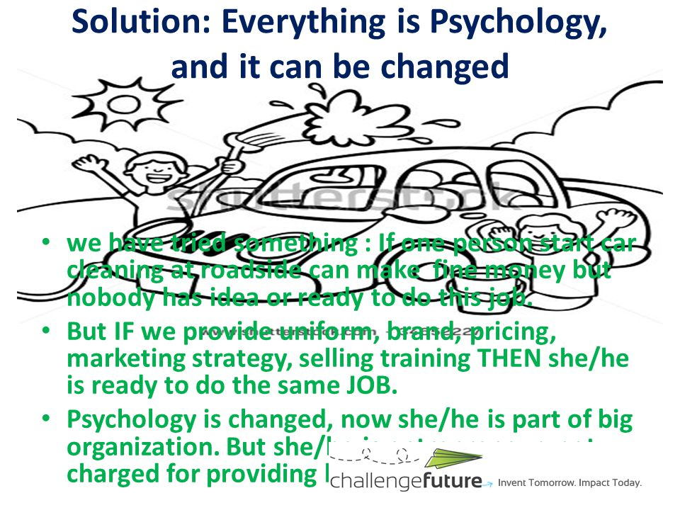 Solution: Everything is Psychology, and it can be changed we have tried something : If one person start water Tanks cleaning at society can make fine money but nobody has idea or ready to do this job.