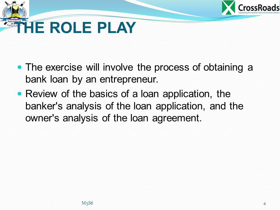 THE ROLE PLAY The exercise will involve the process of obtaining a bank loan by an entrepreneur.