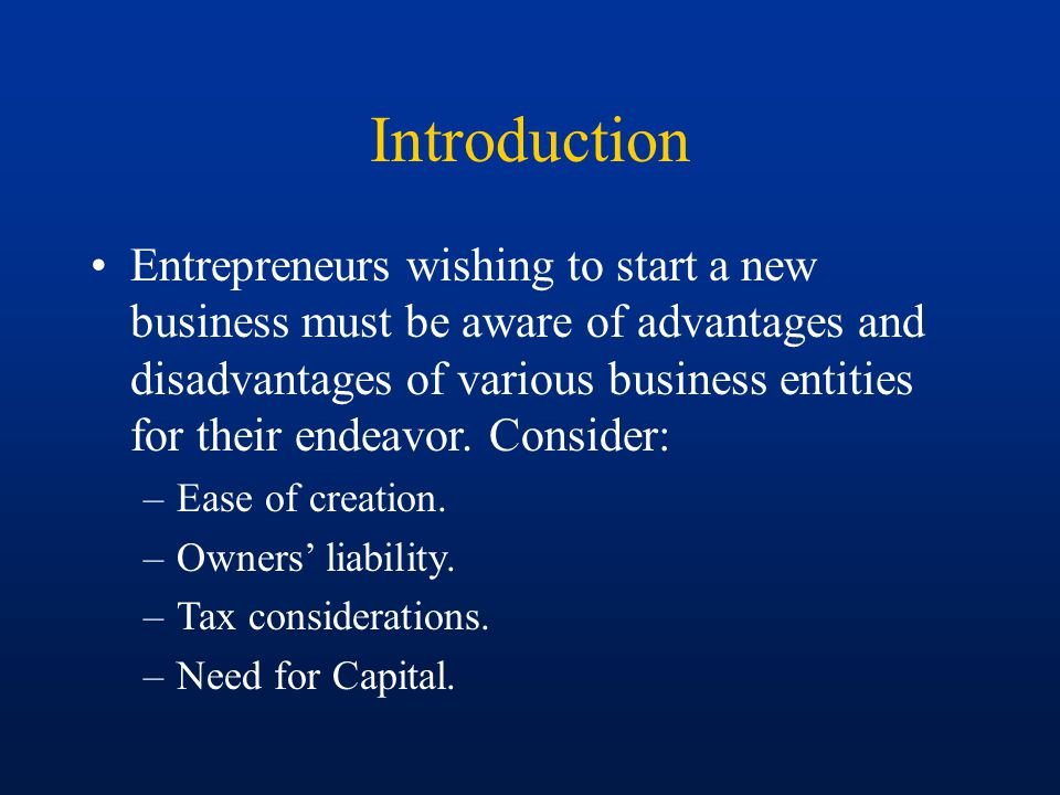 Introduction Entrepreneurs wishing to start a new business must be aware of advantages and disadvantages of various business entities for their endeavor.
