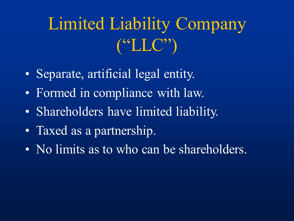 Limited Liability Company ( LLC ) Separate, artificial legal entity.