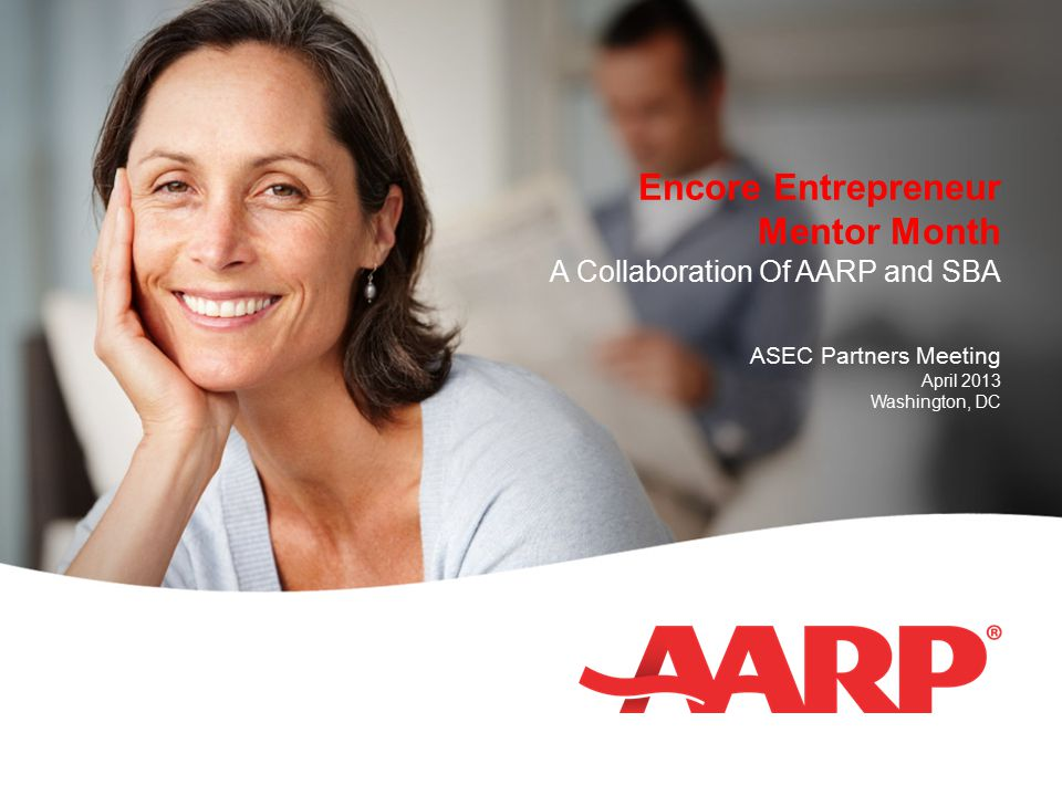 Encore Entrepreneur Mentor Month A Collaboration Of AARP and SBA ASEC Partners Meeting April 2013 Washington, DC