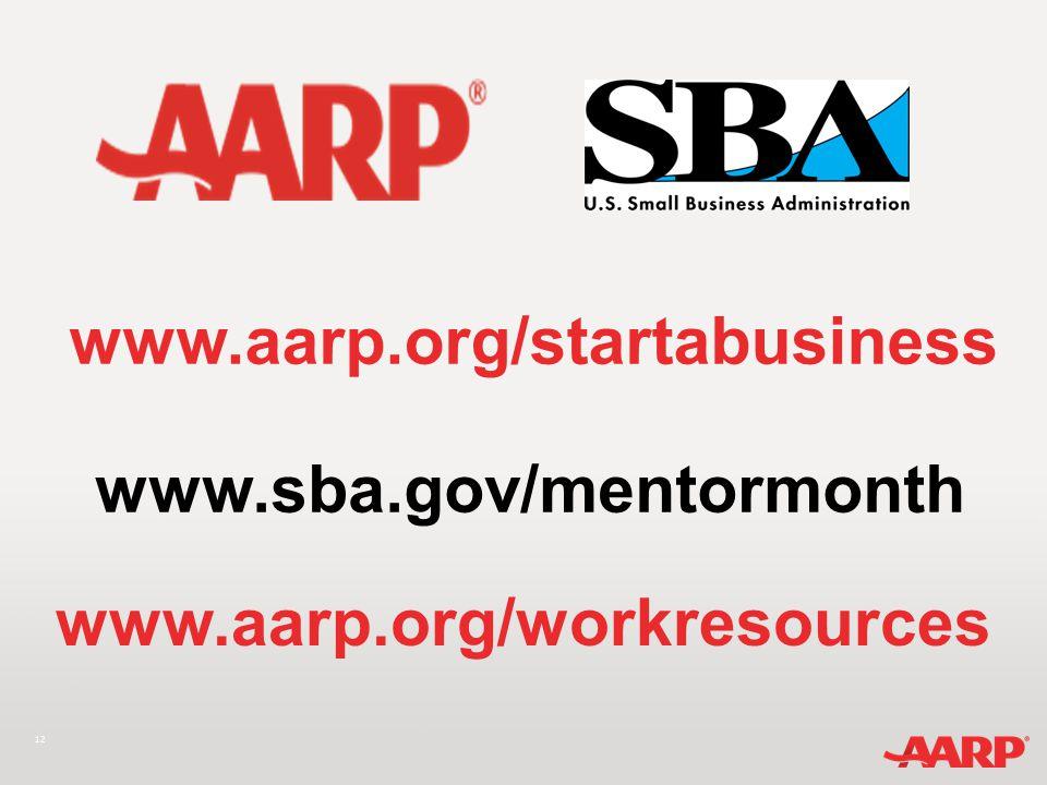12 www.aarp.org/startabusiness www.sba.gov/mentormonth www.aarp.org/workresources