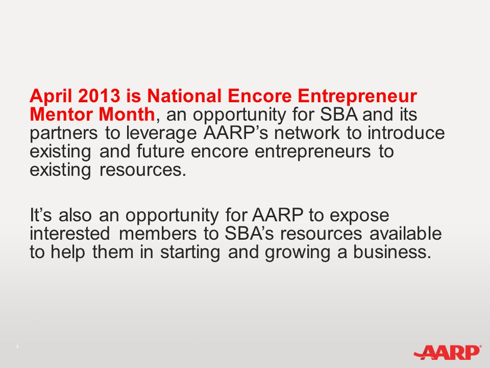 3 April 2013 is National Encore Entrepreneur Mentor Month, an opportunity for SBA and its partners to leverage AARP's network to introduce existing an