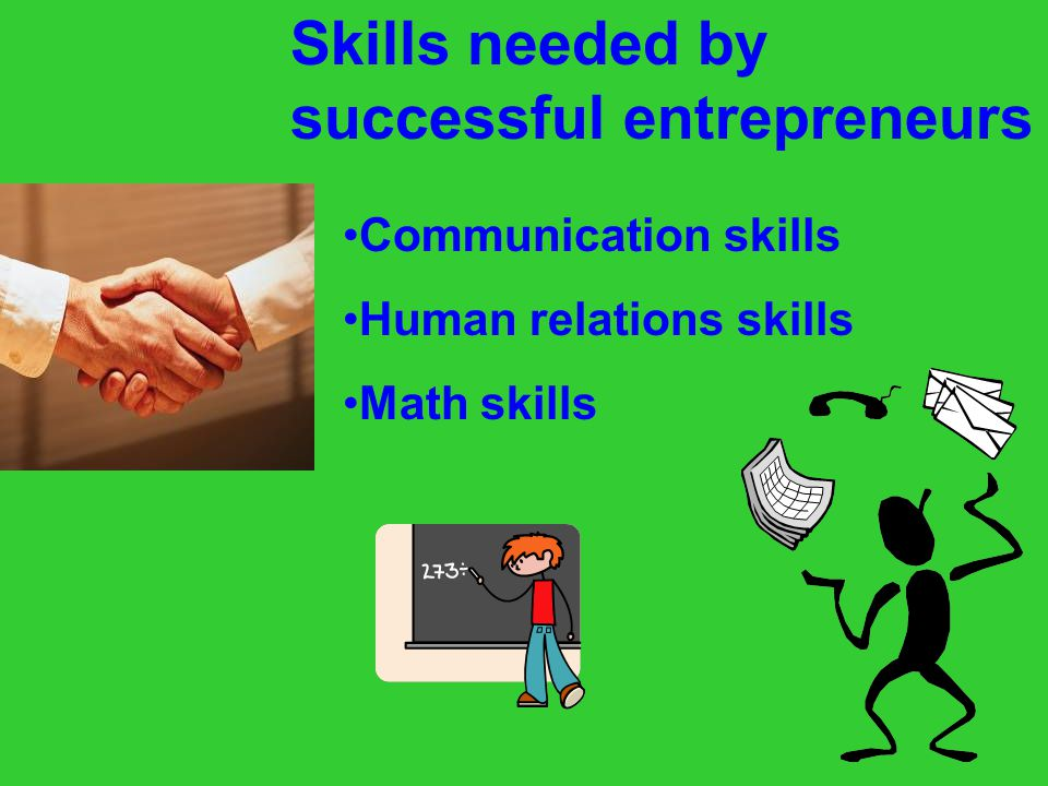 Skills needed by successful entrepreneurs Communication skills Human relations skills Math skills