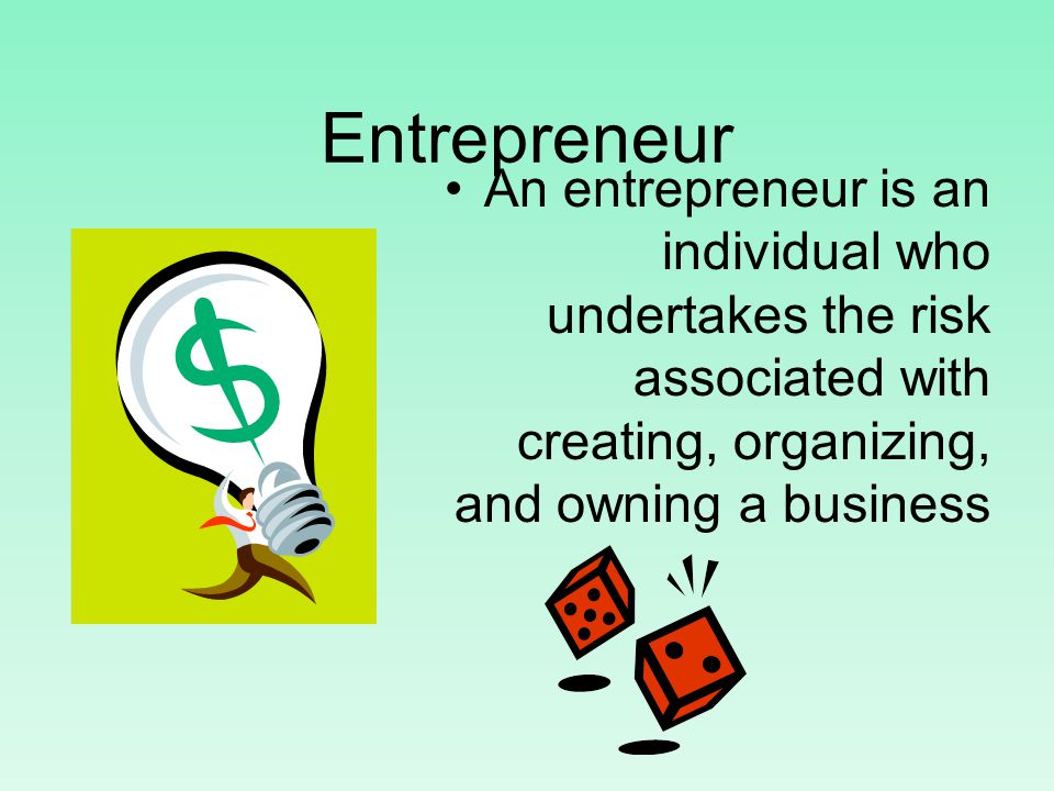Entrepreneur An entrepreneur is an individual who undertakes the risk associated with creating, organizing, and owning a business