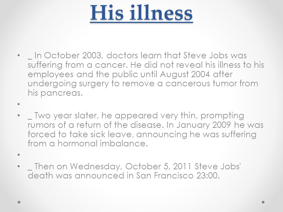 _ In October 2003, doctors learn that Steve Jobs was suffering from a cancer. He did not reveal his illness to his employees and the public until Augu