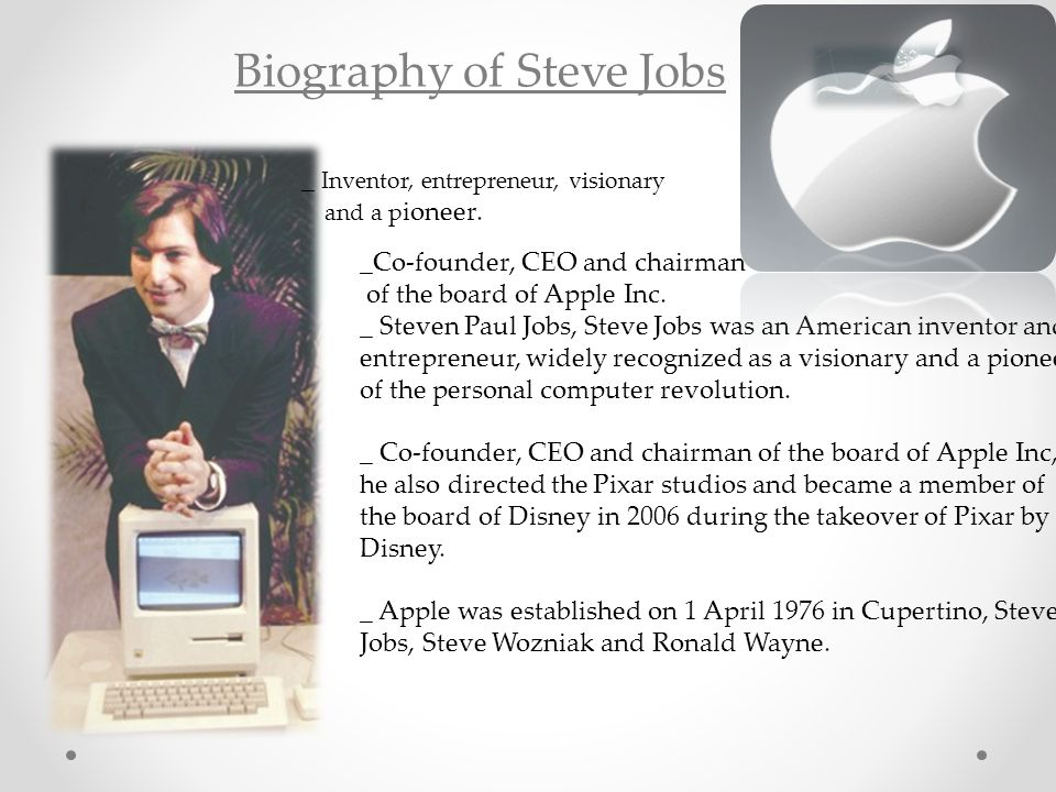 Biography of Steve Jobs _ Inventor, entrepreneur, visionary and a p ioneer.
