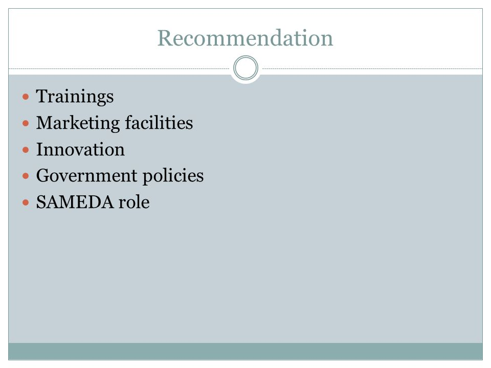 Recommendation Trainings Marketing facilities Innovation Government policies SAMEDA role