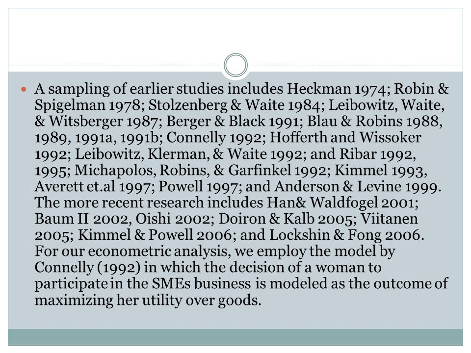 A sampling of earlier studies includes Heckman 1974; Robin & Spigelman 1978; Stolzenberg & Waite 1984; Leibowitz, Waite, & Witsberger 1987; Berger & Black 1991; Blau & Robins 1988, 1989, 1991a, 1991b; Connelly 1992; Hofferth and Wissoker 1992; Leibowitz, Klerman, & Waite 1992; and Ribar 1992, 1995; Michapolos, Robins, & Garfinkel 1992; Kimmel 1993, Averett et.al 1997; Powell 1997; and Anderson & Levine 1999.