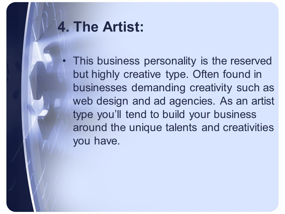 4. The Artist: This business personality is the reserved but highly creative type.