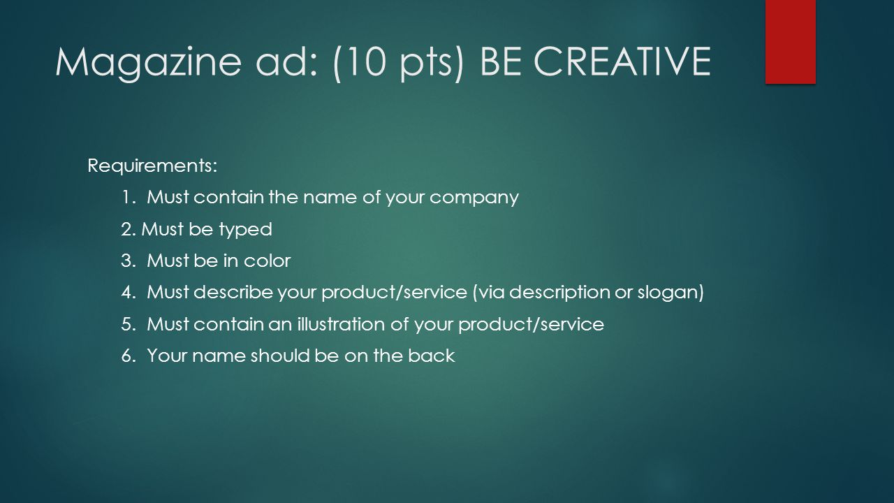 Magazine ad: (10 pts) BE CREATIVE Requirements: 1. Must contain the name of your company 2. Must be typed 3. Must be in color 4. Must describe your pr