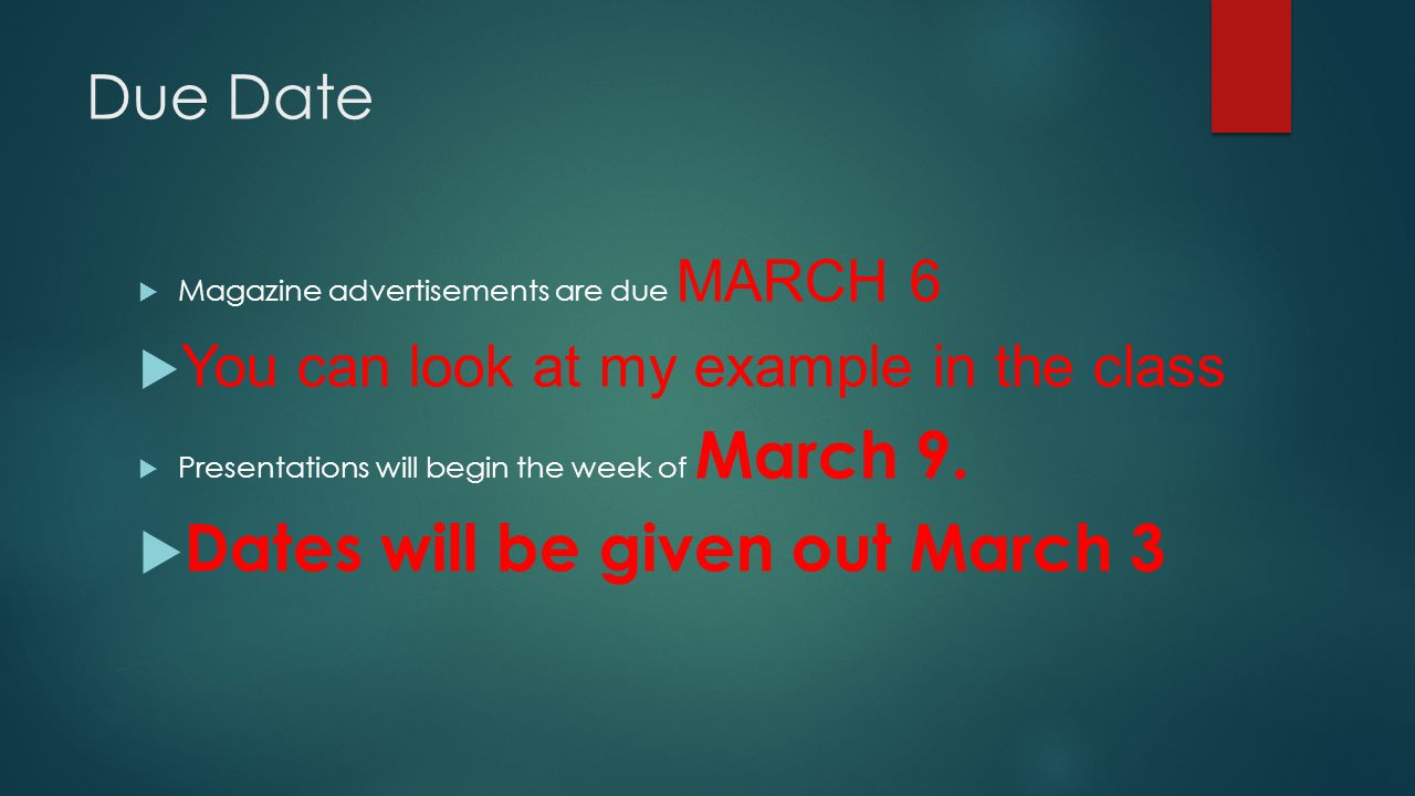 Due Date  Magazine advertisements are due MARCH 6  You can look at my example in the class  Presentations will begin the week of March 9.