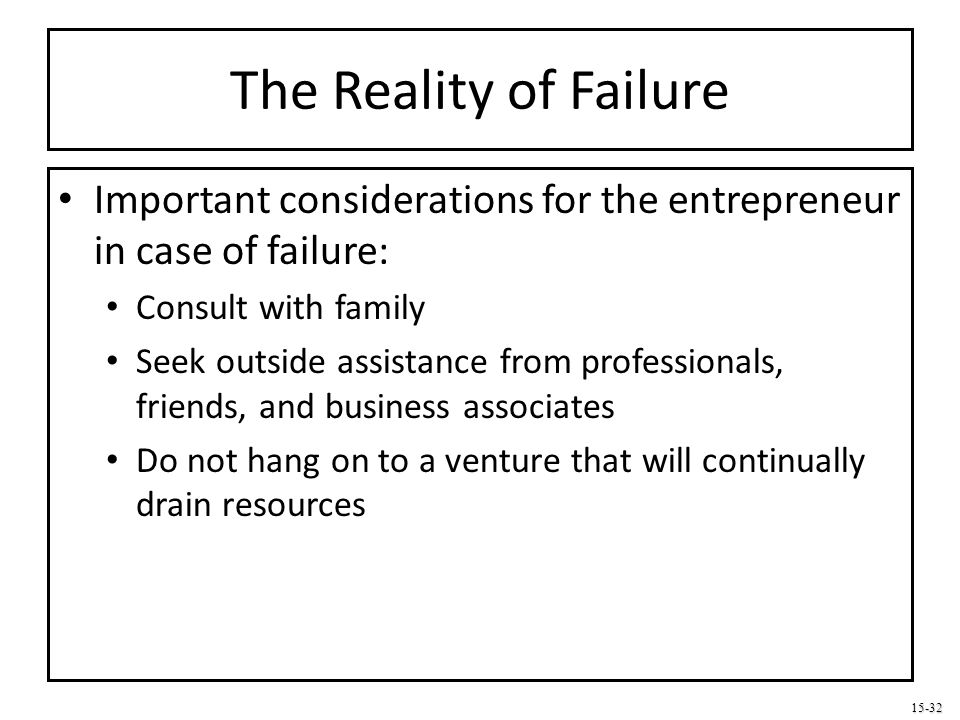 15-32 The Reality of Failure Important considerations for the entrepreneur in case of failure: Consult with family Seek outside assistance from profes